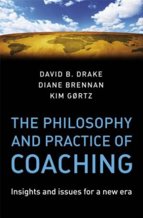 Philosophy and Practice of Coaching - Insights and Issues for a New Era