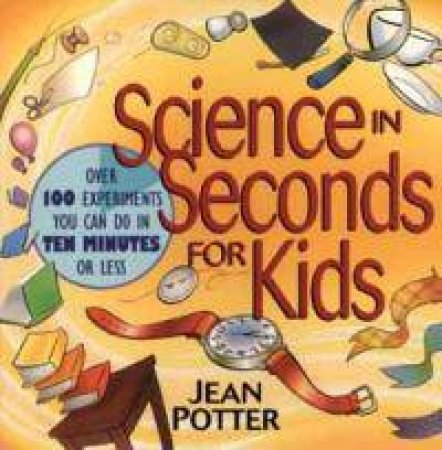Science In Seconds For Kids by Jean Potter