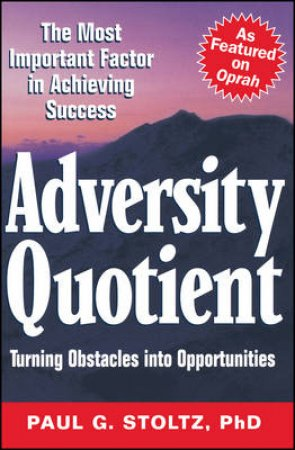 Adversity Quotient: Turning Obstacles Into Opportunities by Paul G Stoltz