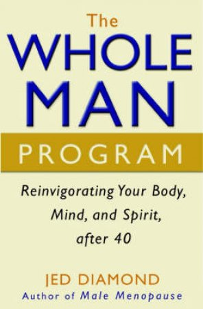 Whole Man Program: Reinvigorating Your Body, Mind And Spirit After 40 by Jed Diamond