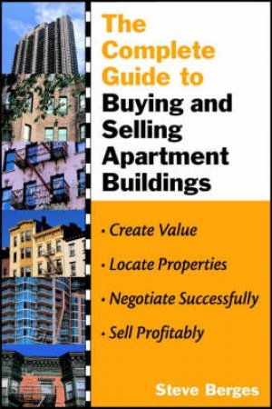 Complete Guide To Buying And Selling Apartment Buildings by Steve Berges