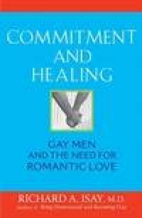 Commitment and Healing: Gay Men and the Need for Romantic Love by Richard A. Isay