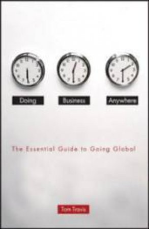 Doing Business Anywhere: The Essential Guide To Going Global by Tom Travis