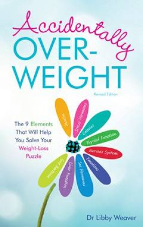 Accidentally Over-Weight (Revised Edition) by Dr Libby Weaver