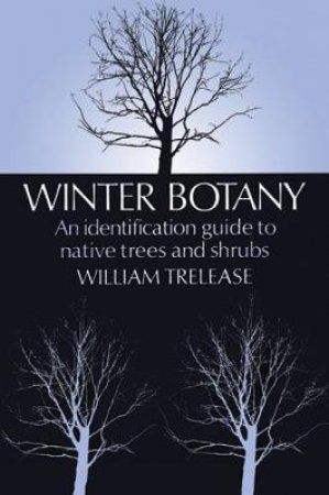 Winter Botany by WILLIAM TRELEASE