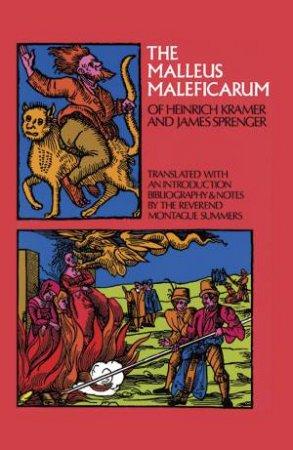 The Malleus Maleficarum Of Heinrich Kramer and James Sprenger by Montague Summers