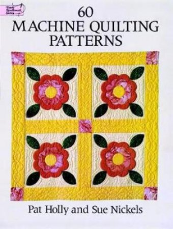 60 Machine Quilting Patterns by Pat Holly & Sue Nickels