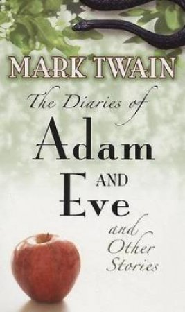 Diaries of Adam and Eve and Other Stories