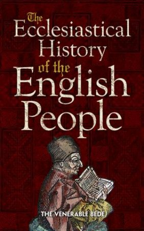 Ecclesiastical History of the English People by THE VENERABLE BEDE
