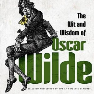 Wit and Wisdom of Oscar Wilde