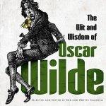 Wit and Wisdom of Oscar Wilde