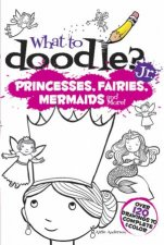 What to Doodle JrPrincesses Fairies Mermaids and More