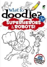 What to Doodle JrSuperheroes and Robots