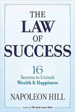 The Law Of Success 16 Secrets To Unlock Wealth And Happiness