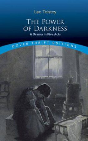 Power Of Darkness: A Drama In Five Acts by Leo Tolstoy
