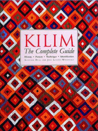 Kilim: The Complete Guide by A Hull & Luczyc-Wyhowska