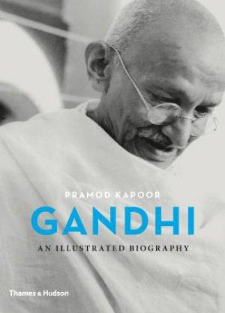 Gandhi: An Illustrated Biography by Pramod Kapoor