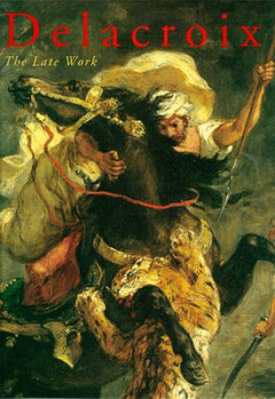 Delacroix:The Late Work by Pomarede Et Al