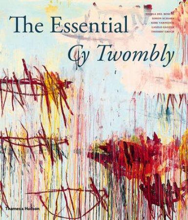 Essential Cy Twombley by Nicola del Roscio & Simon Schama & Kirk Varnedoe & Laszlo Glozer & Thierry Greub
