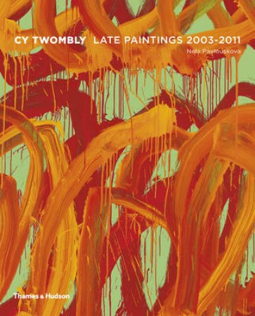 Cy Twombly: Late Paintings 2003-2011 by Nela Pavlouskova