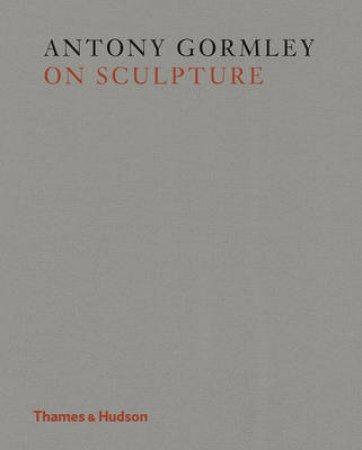 Gormley on Sculpture by Antony Gormley