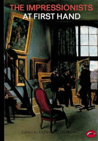 The World Of Art: Impressionists At First Hand by Bernard Denvir