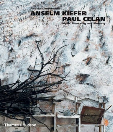 Kiefer/Celan: Myth and Mourning by Andrea Lauterwein