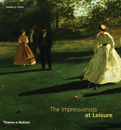 Impressionists at Leisure by Pamela Todd