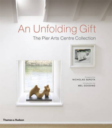 Unfolding Gift: The Piers Art Centre Collection by Nicholas Serota