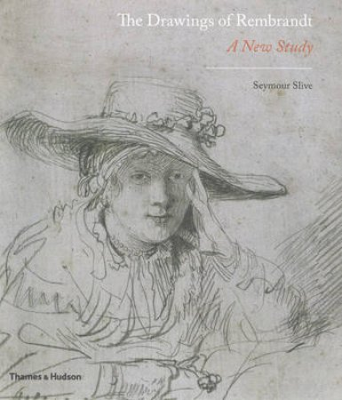 Drawings of Rembrandt: A New Study by Seymour Slive