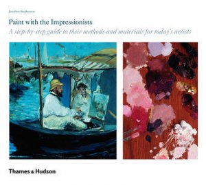 Paint with the Impressionists: A Step-by-Step Guide by Jonathan Stephenson