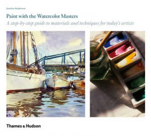 Paint with the Watercolour Masters: A Step-by-Step Guide by Jonathan Stephenson