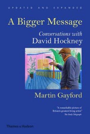 Bigger Message: Conversations with David Hockney by Martin Gayford