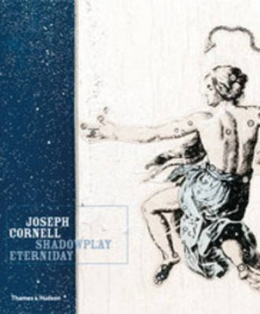 Joseph Cornell:Shadowplay Eterniday by Lynda Roscoe Hartigan