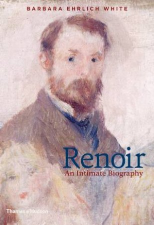 Renoir: An Intimate Biography by Barbara Ehrlich White