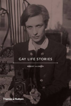 Gay Life Stories by Robert Aldrich
