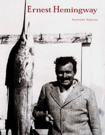 Literary Lives: Ernest Hemingway by Anthony Burgess