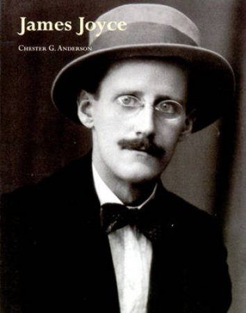 Literary Lives: James Joyce by Chester Anderson