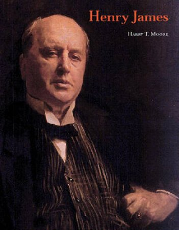 Literary Lives: Henry James by Harry T Moore