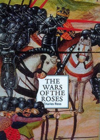 A Concise History Of The Wars Of The Roses by Charles Ross