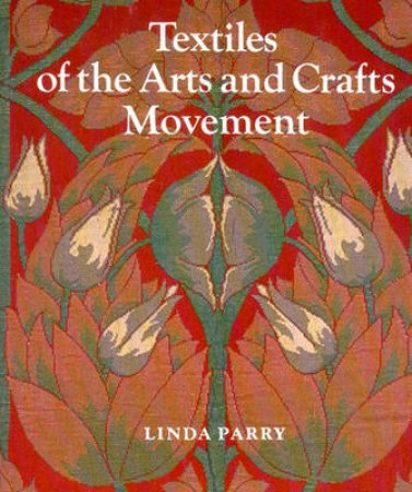 Textiles Of The Arts & Crafts Movement by Linda Parry