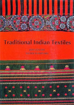 Traditional Indian Textiles by J Gillow & N Barnard