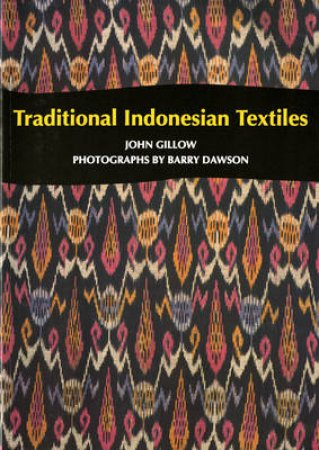 Traditional Indonesian Textiles by John Gillow & Barry Dawson