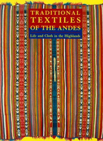 Traditional Textiles Of The Andes by Meisch