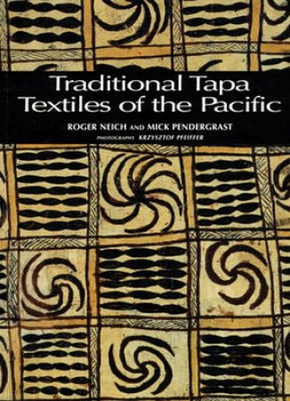 Traditional Tapa Textiles Of The Pacific by R Neich & M Pendergrast