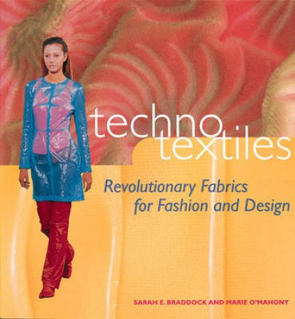 Techno Textiles: Revolutionary Fabrics For Fashion And Design by S Braddock & M O'Mahony