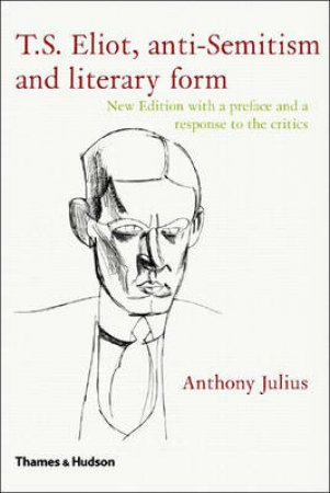 T.S.Eliot:Anti-Semitism And Literary Form by Julius Anthony
