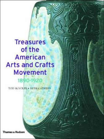 Treasures Of The American Arts & Crafts Movement by Volpe Tod Et