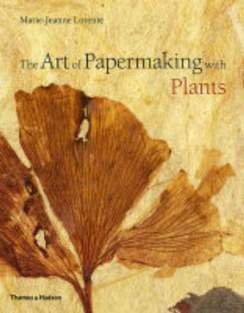 Art Of Papermaking With Plants by Lorente Marie-Jeanne