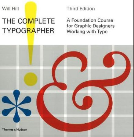 Complete Typographer: A Foundation Course for Graphic Designers by Will Hill
